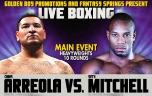 Put Up or Bust: Seth Mitchell Versus Chris Arreola Will Be Mitchell's Nightmare & Arreola Goes off on Mitchell